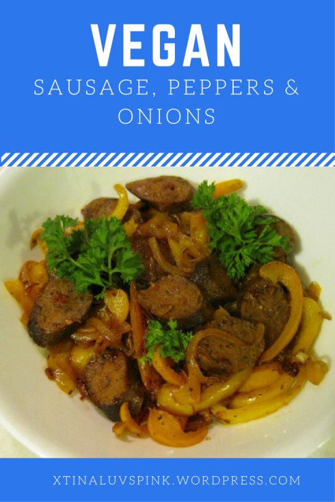 Vegan Sausage, Peppers and Onions | xtinaluvspink.wordpress.com