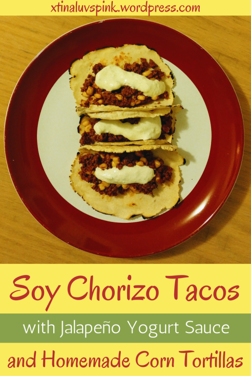 Soy Chorizo Tacos with Jalapeño Yogurt Sauce and Homemade Corn Tortillas | xtinaluvspink.wordpress.com